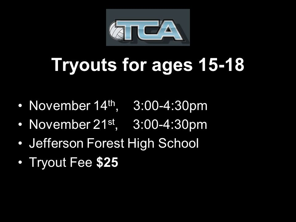 Tryouts for ages November 14 th, 3:00-4:30pm November 21 st, 3:00-4:30pm Jefferson Forest High School Tryout Fee $25