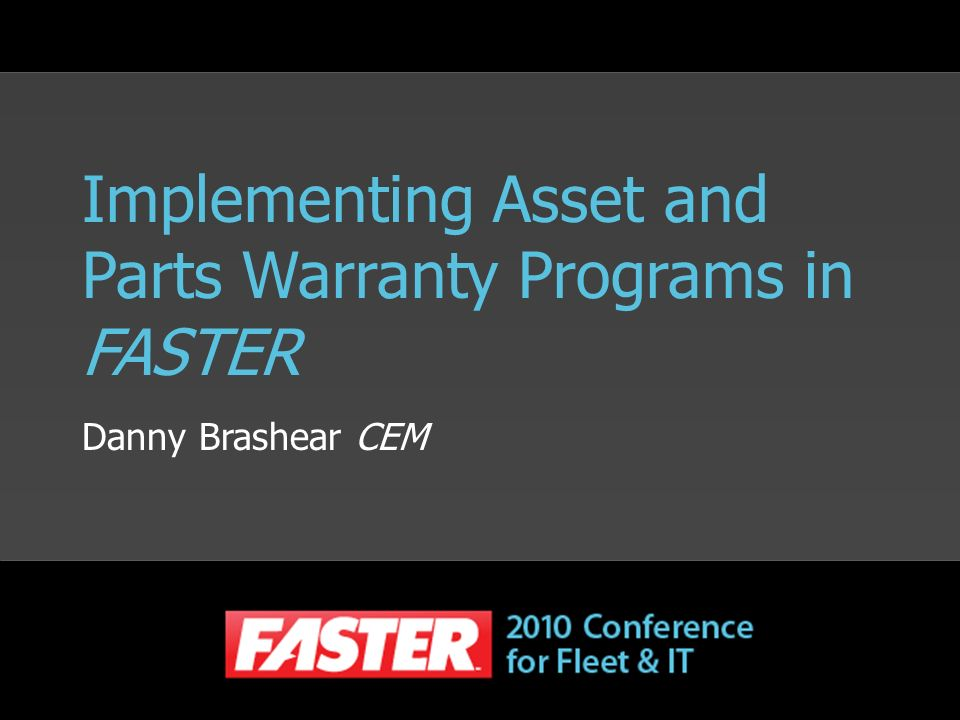 Implementing Asset and Parts Warranty Programs in FASTER Danny Brashear CEM
