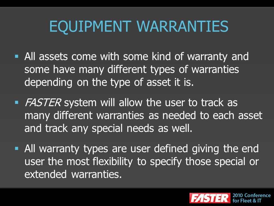 EQUIPMENT WARRANTIES All assets come with some kind of warranty and some have many different types of warranties depending on the type of asset it is.