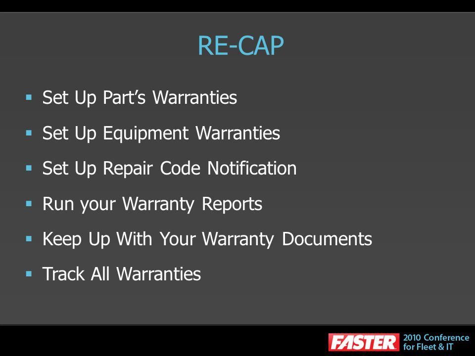 RE-CAP Set Up Parts Warranties Set Up Equipment Warranties Set Up Repair Code Notification Run your Warranty Reports Keep Up With Your Warranty Docume