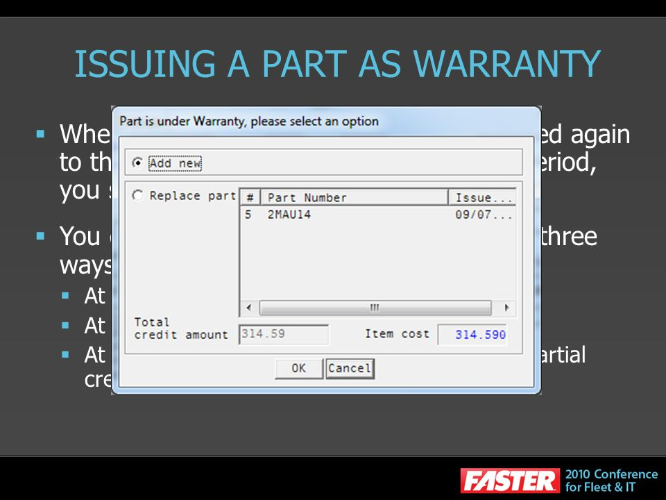 ISSUING A PART AS WARRANTY Whenever work is done, if the part is issued again to the same vehicle within the warranty period, you see a warranty popup message.