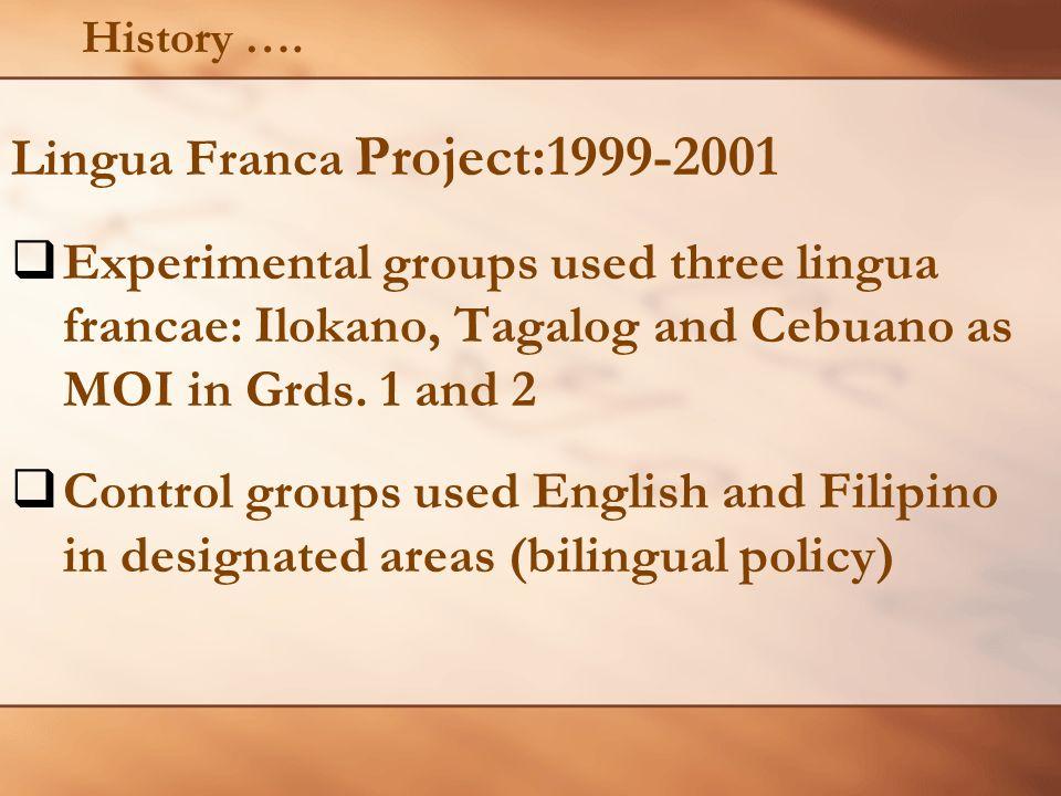 Lingua Franca Project:1999-2001 Experimental groups used three lingua francae: Ilokano, Tagalog and Cebuano as MOI in Grds. 1 and 2 Control groups use