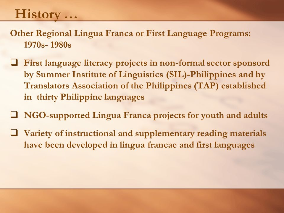 History … Other Regional Lingua Franca or First Language Programs: 1970s- 1980s First language literacy projects in non-formal sector sponsord by Summ