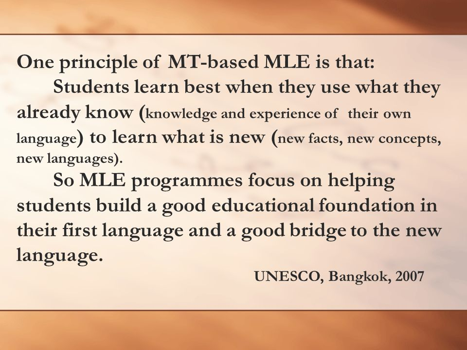 One principle of MT-based MLE is that: Students learn best when they use what they already know ( knowledge and experience of their own language ) to