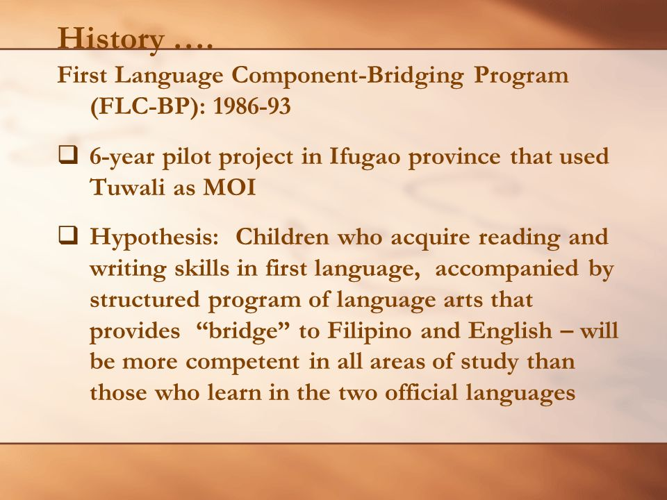 History … First Language Component-Bridging Program (FLC-BP) 3 Three principles of the program: Use the childrens first language for teaching and learning in Grds.