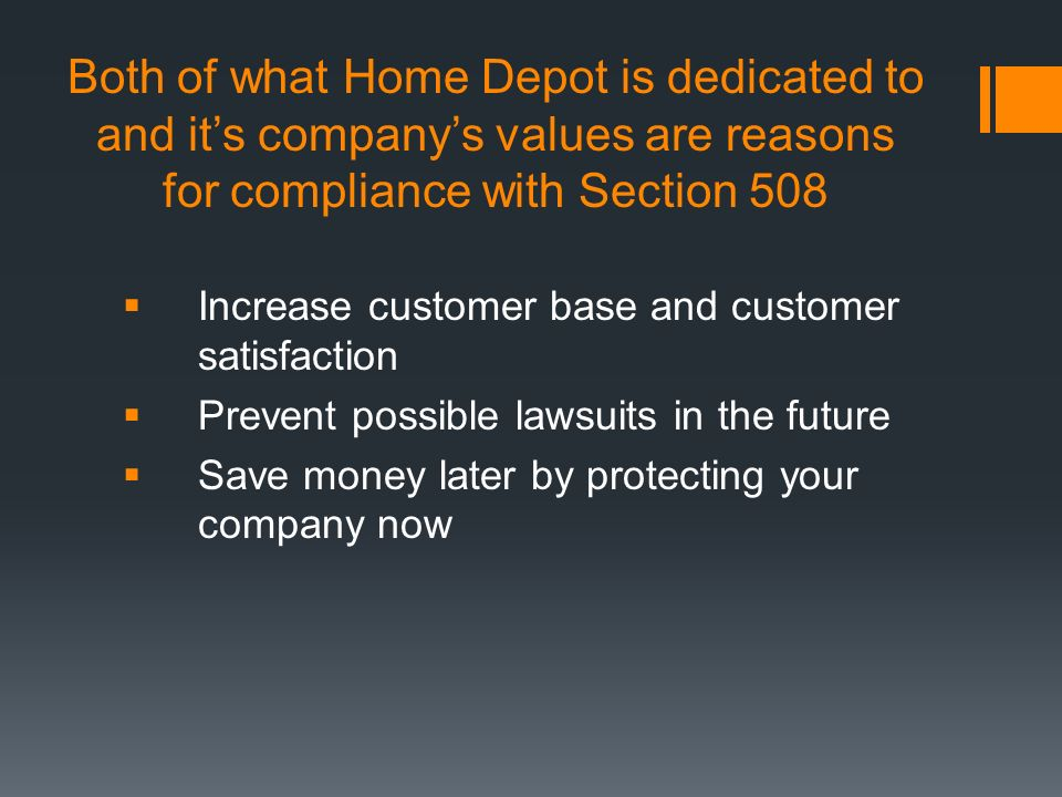 Both of what Home Depot is dedicated to and its companys values are reasons for compliance with Section 508 Increase customer base and customer satisf