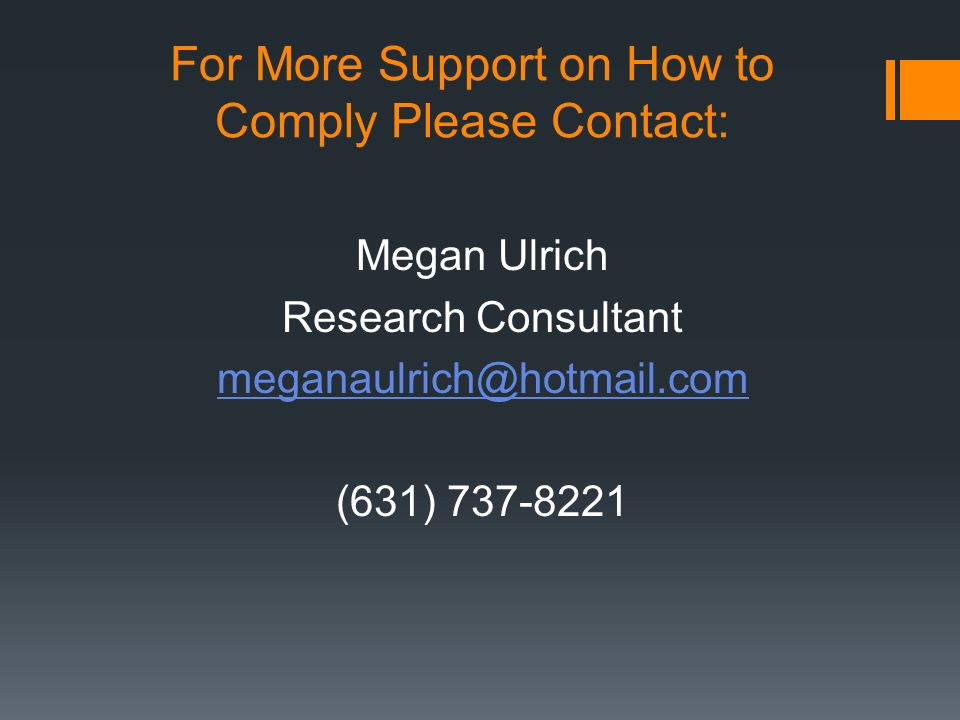 For More Support on How to Comply Please Contact: Megan Ulrich Research Consultant meganaulrich@hotmail.com (631) 737-8221