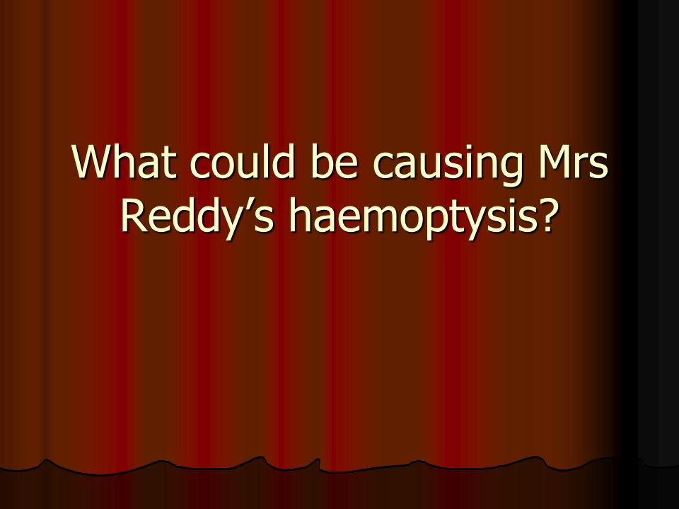What could be causing Mrs Reddys haemoptysis?