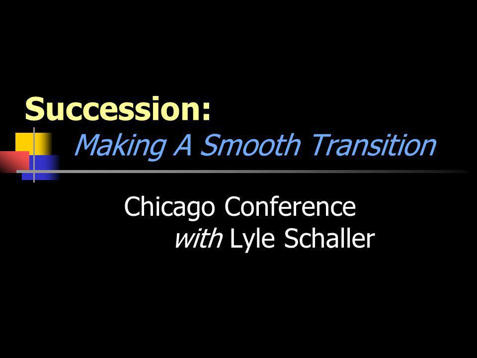 Succession: Making A Smooth Transition Chicago Conference with Lyle Schaller