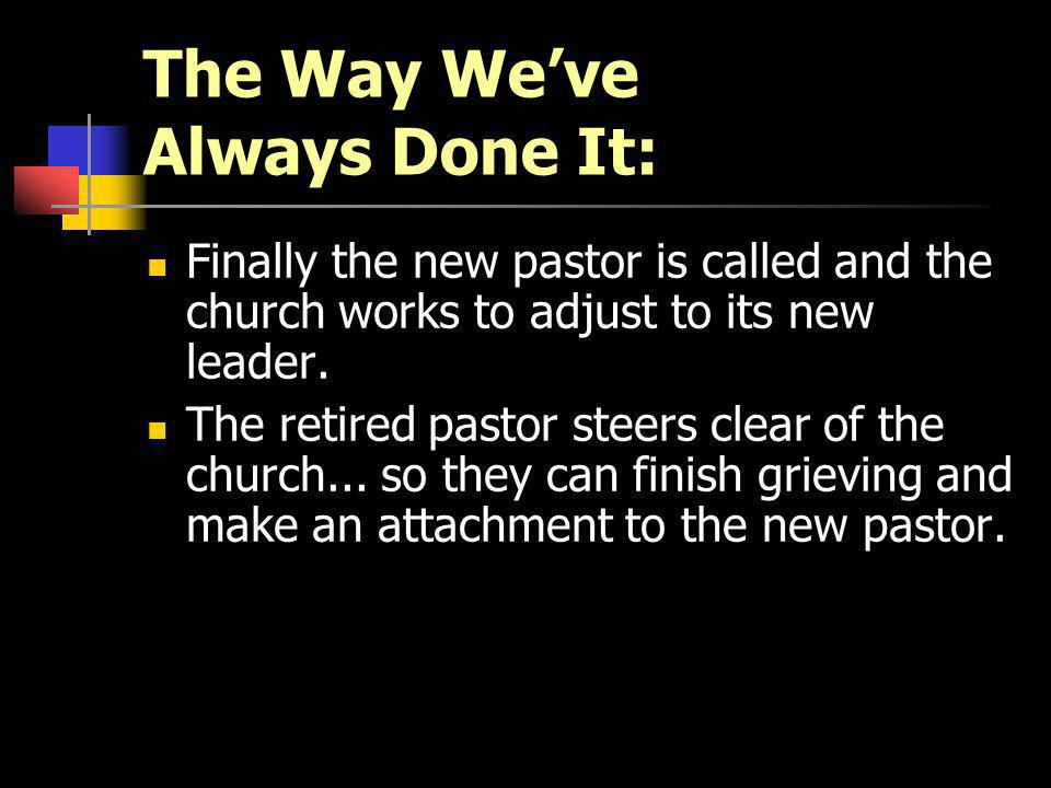 The Way Weve Always Done It: Finally the new pastor is called and the church works to adjust to its new leader.