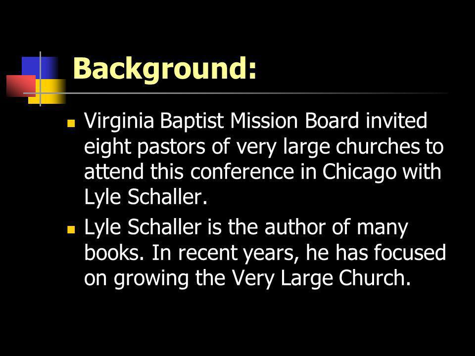 Background: Virginia Baptist Mission Board invited eight pastors of very large churches to attend this conference in Chicago with Lyle Schaller. Lyle