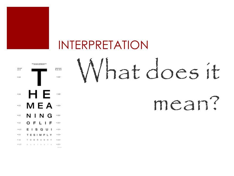 INTERPRETATION What does it mean?