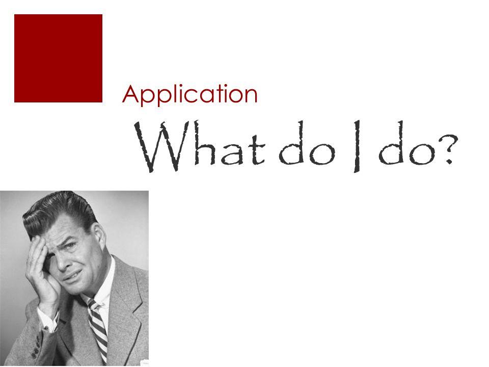 Application What do I do?