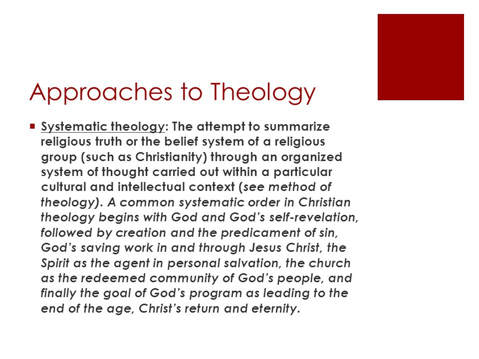 Approaches to Theology Systematic theology: The attempt to summarize religious truth or the belief system of a religious group (such as Christianity)