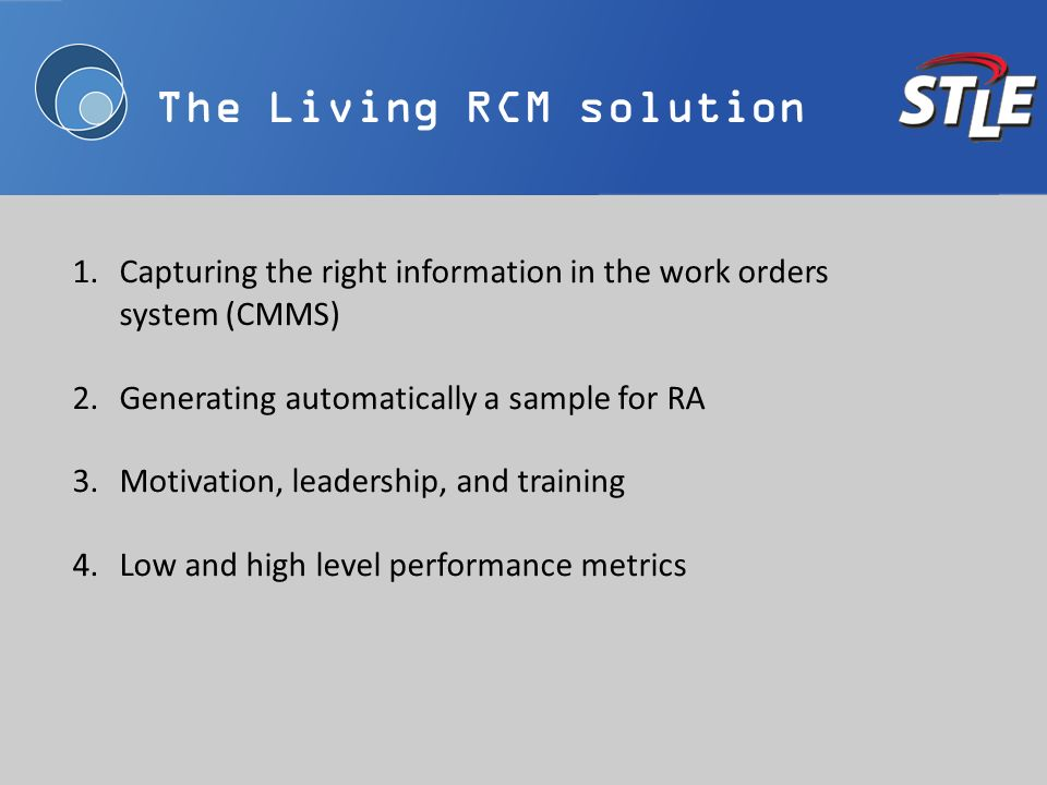 The Living RCM solution 1.Capturing the right information in the work orders system (CMMS) 2.Generating automatically a sample for RA 3.Motivation, le