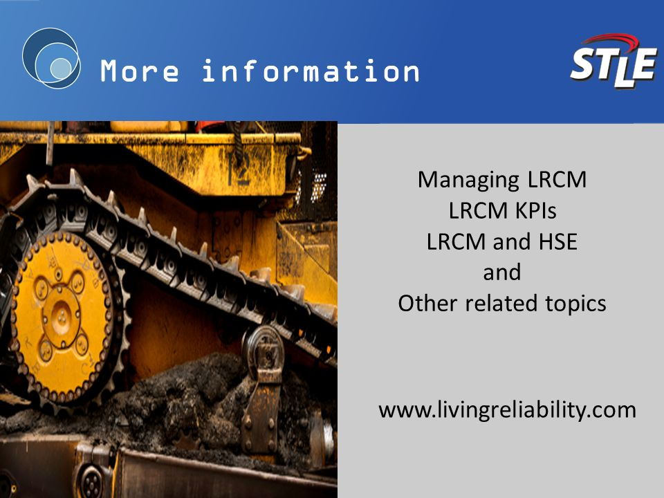 More information www.livingreliability.com Managing LRCM LRCM KPIs LRCM and HSE and Other related topics