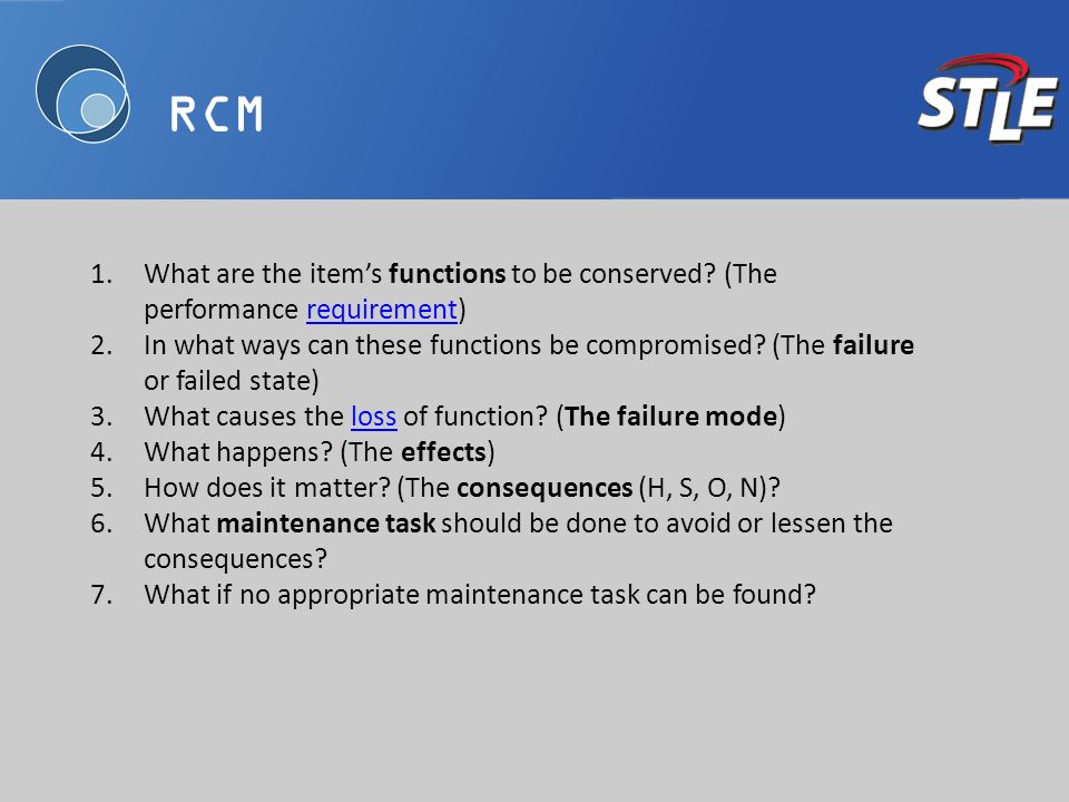 RCM 1.What are the items functions to be conserved? (The performance requirement)requirement 2.In what ways can these functions be compromised? (The f