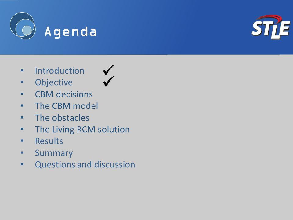 Agenda Introduction Objective CBM decisions The CBM model The obstacles The Living RCM solution Results Summary Questions and discussion