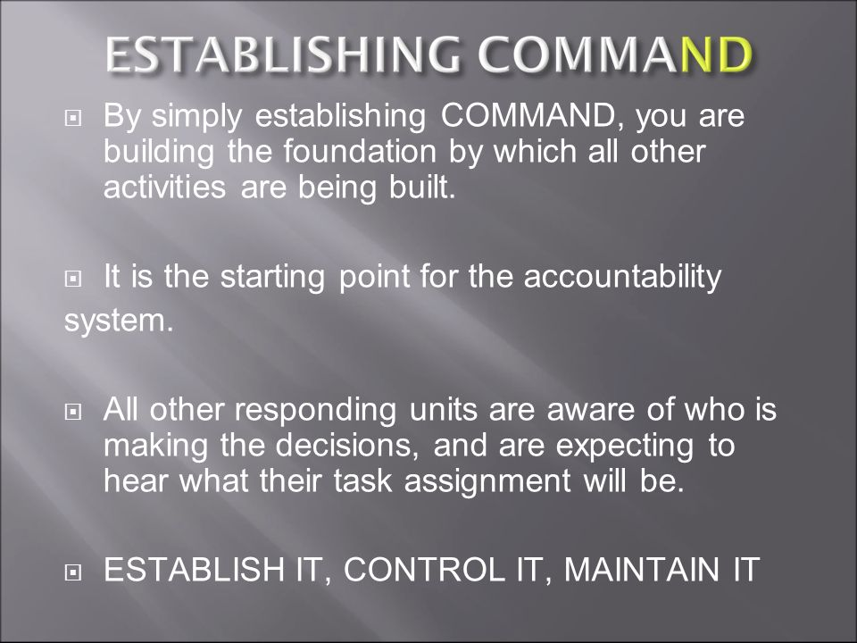 By simply establishing COMMAND, you are building the foundation by which all other activities are being built.