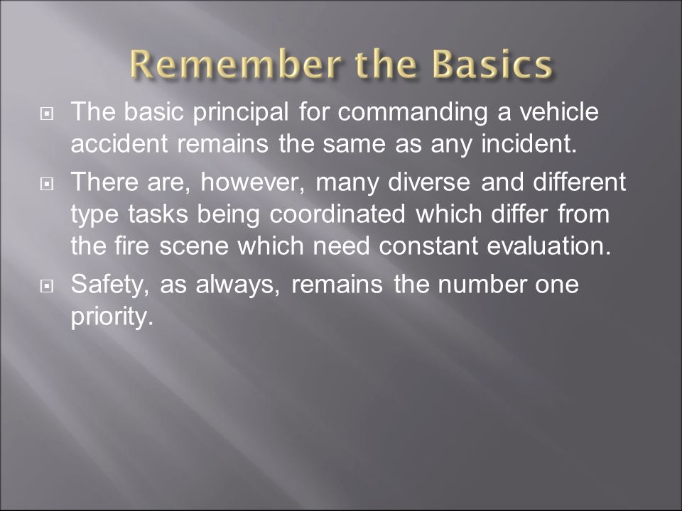 The basic principal for commanding a vehicle accident remains the same as any incident.