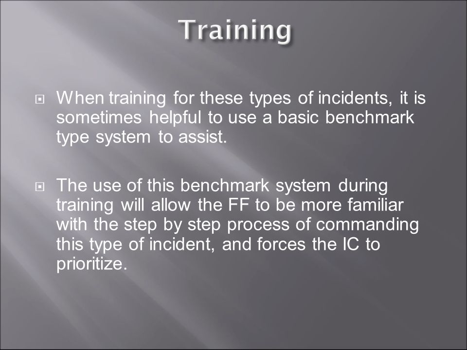 When training for these types of incidents, it is sometimes helpful to use a basic benchmark type system to assist.
