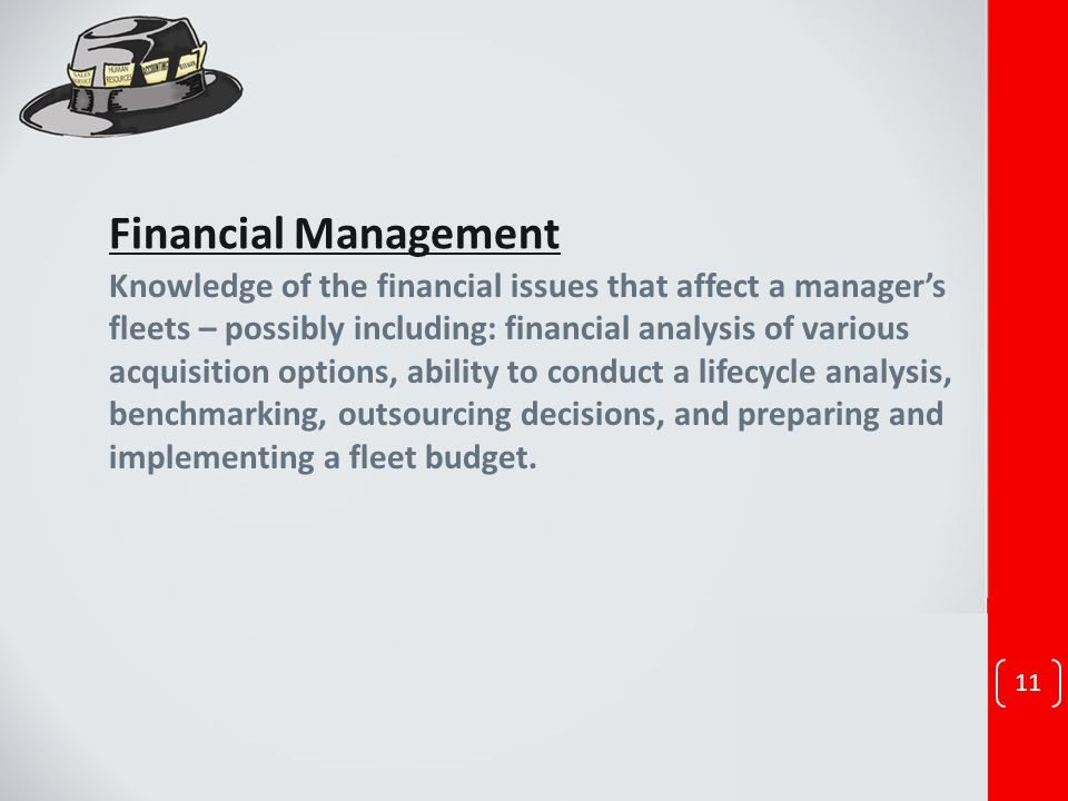 Financial Management Knowledge of the financial issues that affect a managers fleets – possibly including: financial analysis of various acquisition o