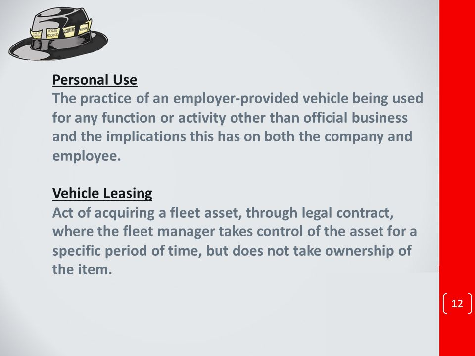Personal Use The practice of an employer-provided vehicle being used for any function or activity other than official business and the implications this has on both the company and employee.