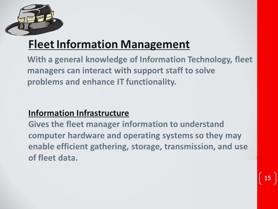 Fleet Information Management With a general knowledge of Information Technology, fleet managers can interact with support staff to solve problems and