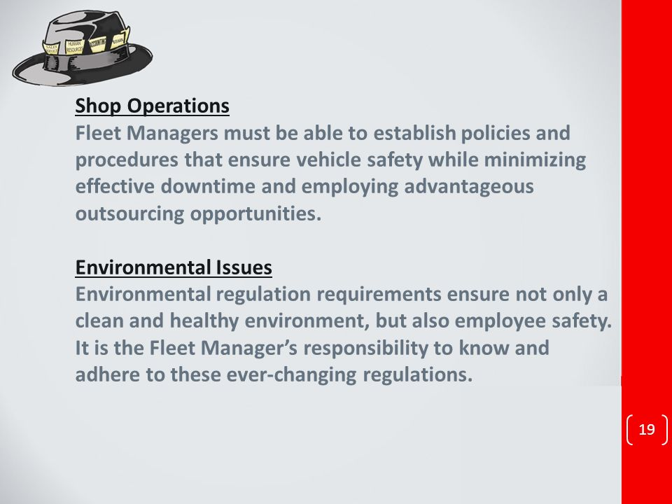 Shop Operations Fleet Managers must be able to establish policies and procedures that ensure vehicle safety while minimizing effective downtime and employing advantageous outsourcing opportunities.