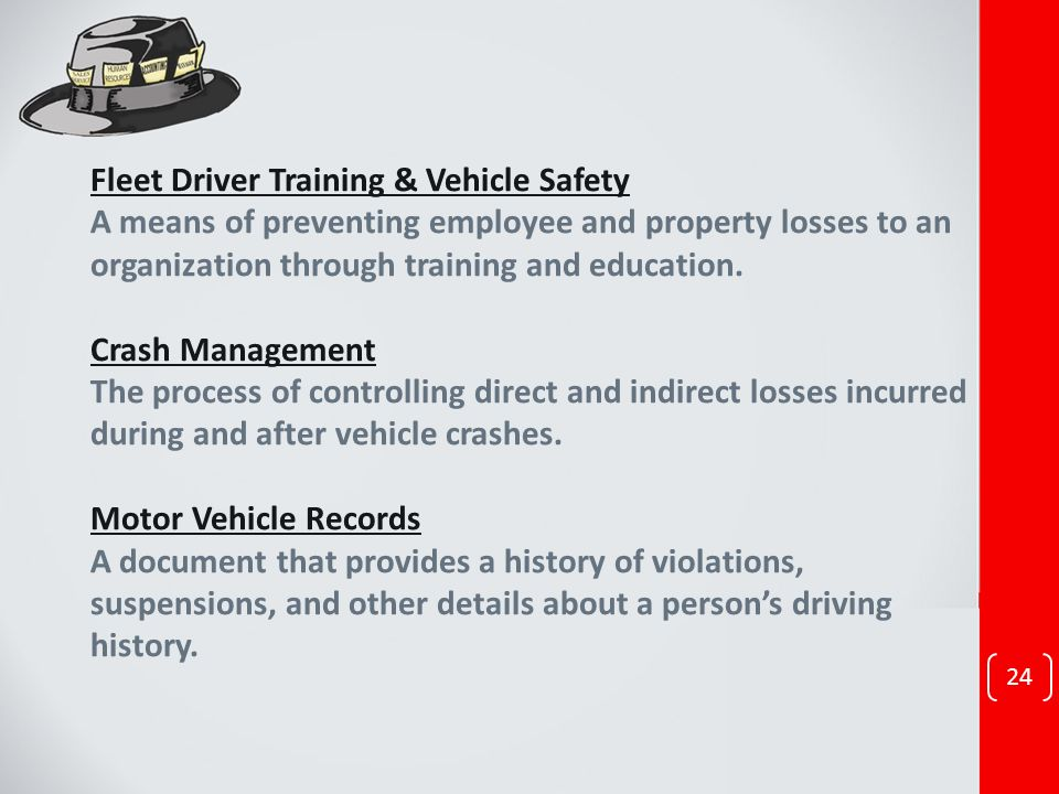 Fleet Driver Training & Vehicle Safety A means of preventing employee and property losses to an organization through training and education. Crash Man