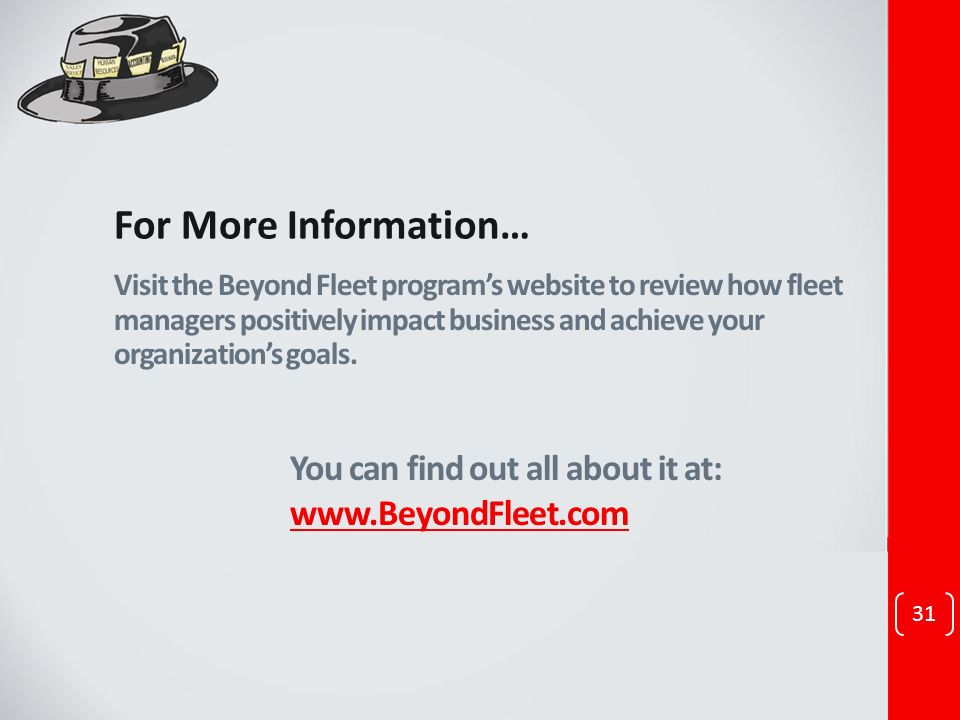 31 Visit the Beyond Fleet programs website to review how fleet managers positively impact business and achieve your organizations goals.