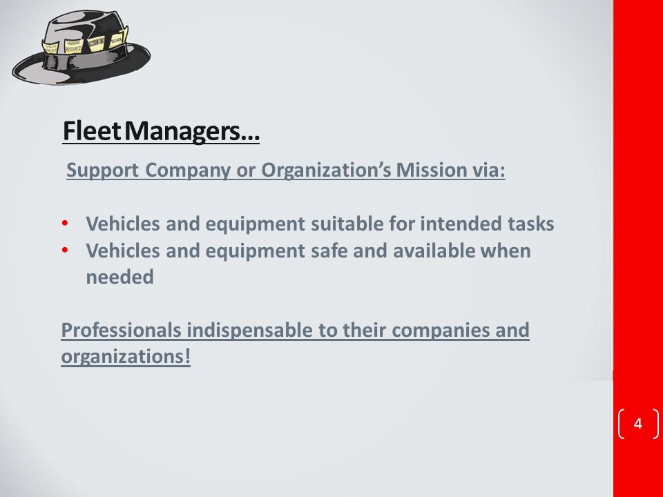 Fleet Managers… 4 Support Company or Organizations Mission via: Vehicles and equipment suitable for intended tasks Vehicles and equipment safe and ava