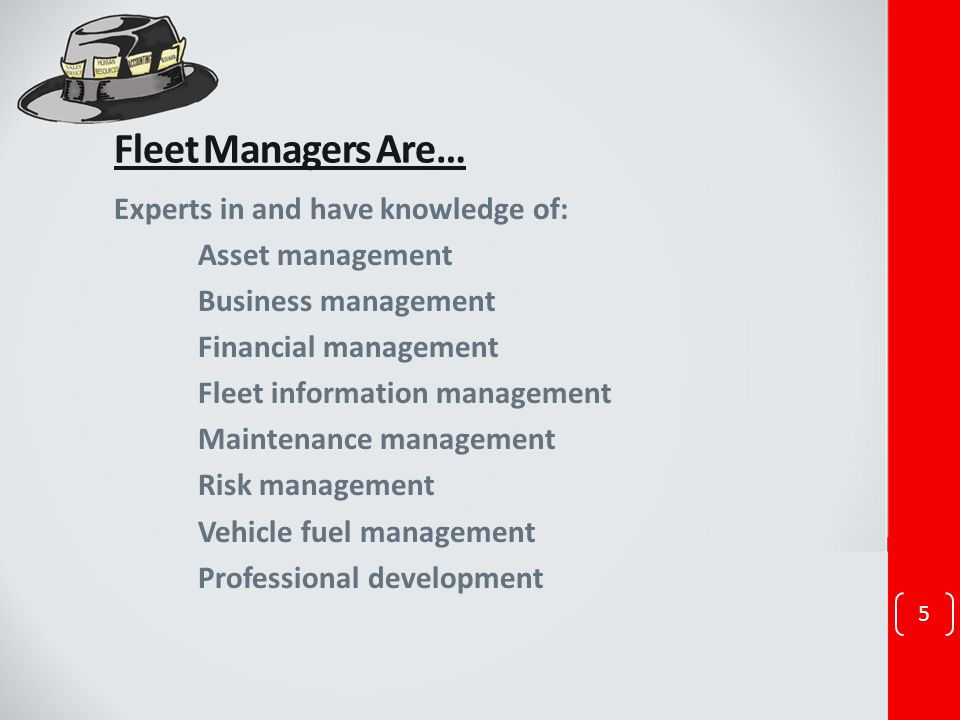 Fleet Managers Are… Experts in and have knowledge of: Asset management Business management Financial management Fleet information management Maintenan