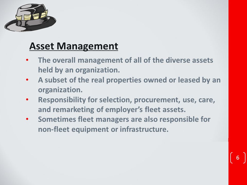Asset Management The overall management of all of the diverse assets held by an organization.