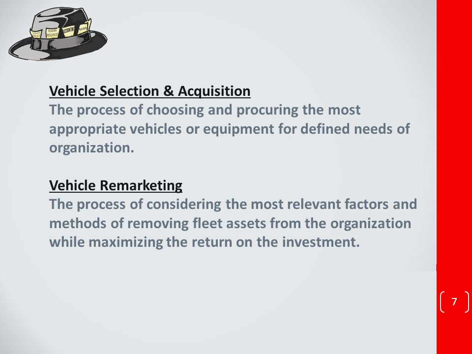 Vehicle Selection & Acquisition The process of choosing and procuring the most appropriate vehicles or equipment for defined needs of organization. Ve