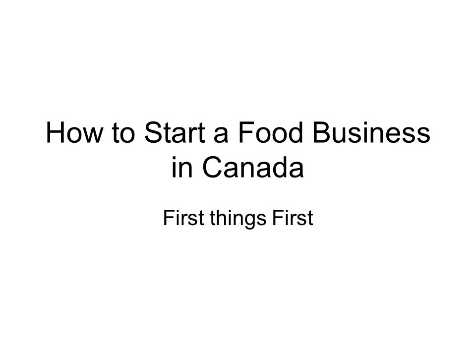 How to Start a Food Business in Canada First things First