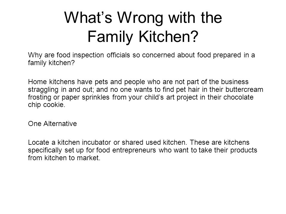 Whats Wrong with the Family Kitchen? Why are food inspection officials so concerned about food prepared in a family kitchen? Home kitchens have pets a