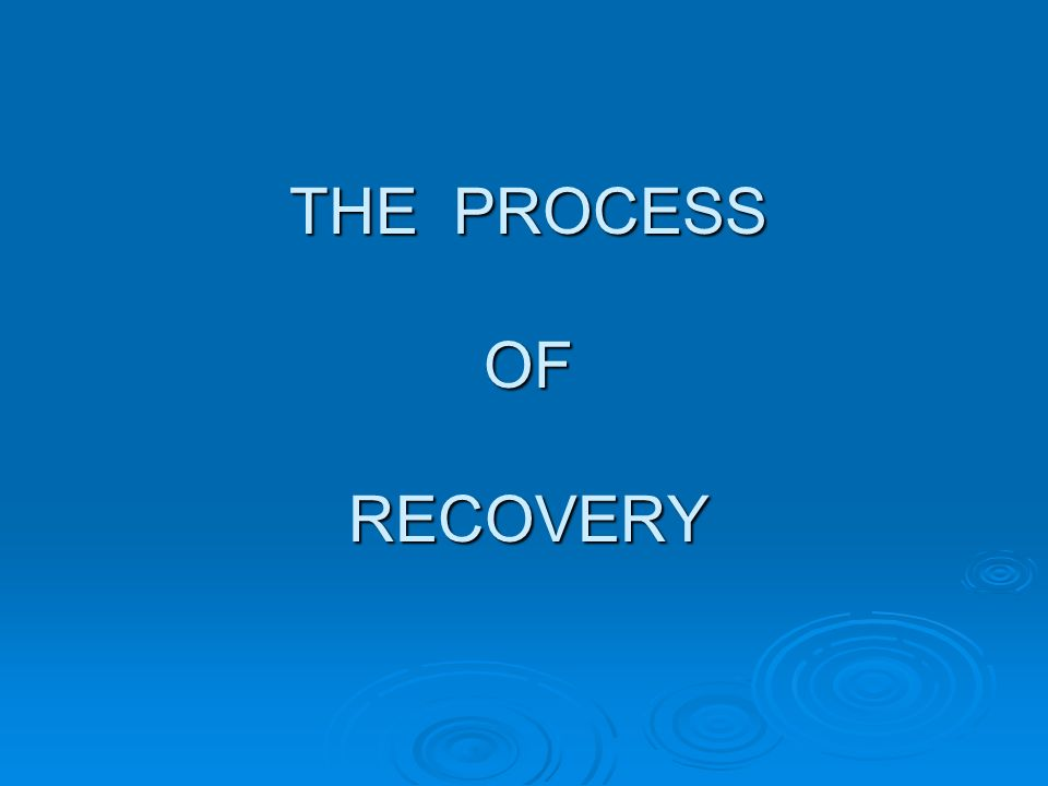 THE PROCESS OF RECOVERY