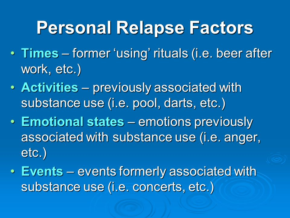 Personal Relapse Factors Times – former using rituals (i.e. beer after work, etc.)Times – former using rituals (i.e. beer after work, etc.) Activities