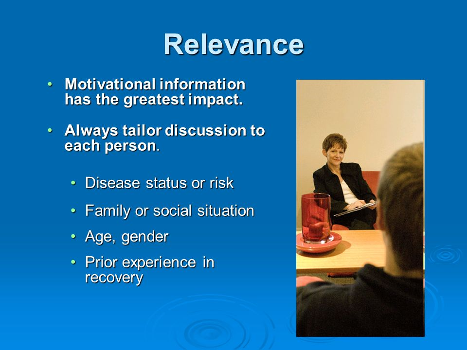 Relevance Motivational information has the greatest impact.Motivational information has the greatest impact. Always tailor discussion to each person.A