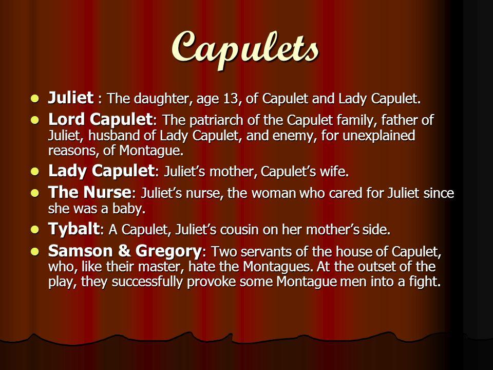 Capulets Juliet : The daughter, age 13, of Capulet and Lady Capulet. Juliet : The daughter, age 13, of Capulet and Lady Capulet. Lord Capulet : The pa