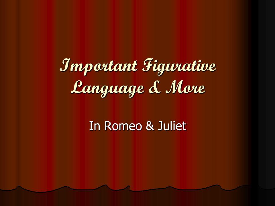 Important Figurative Language & More In Romeo & Juliet