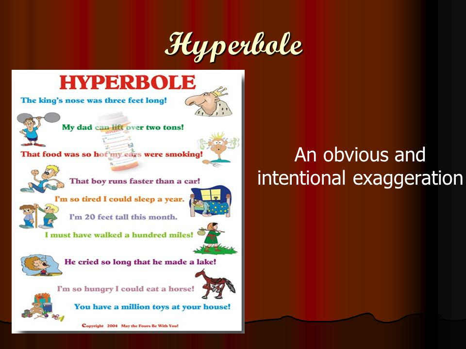 Hyperbole An obvious and intentional exaggeration