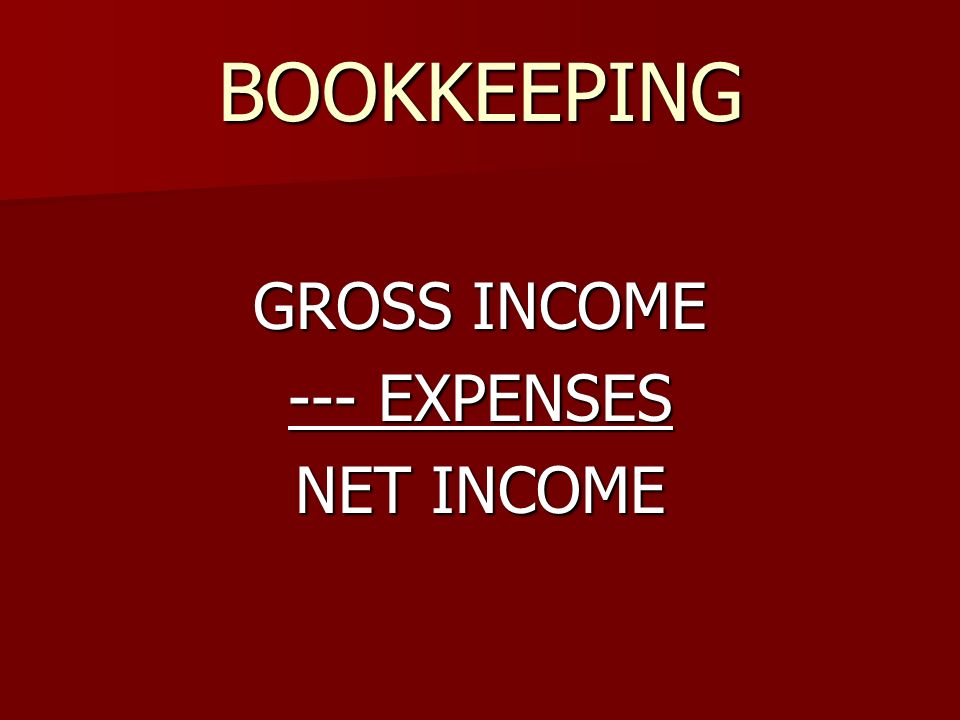 BOOKKEEPING GROSS INCOME --- EXPENSES NET INCOME