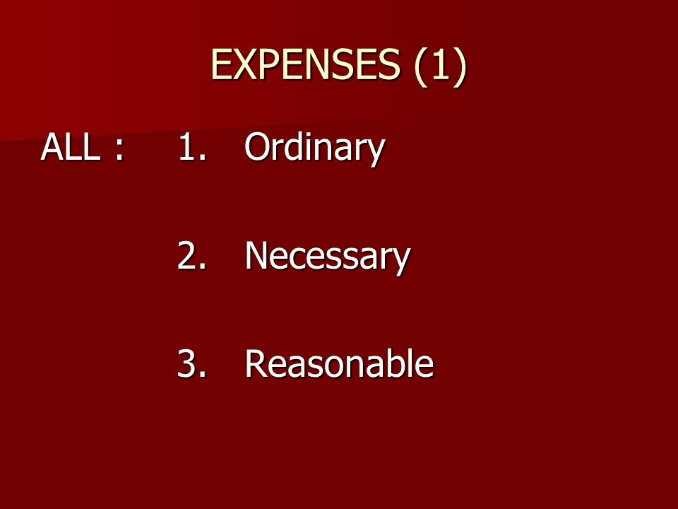 EXPENSES (1) ALL : 1.Ordinary 2.Necessary 3.Reasonable