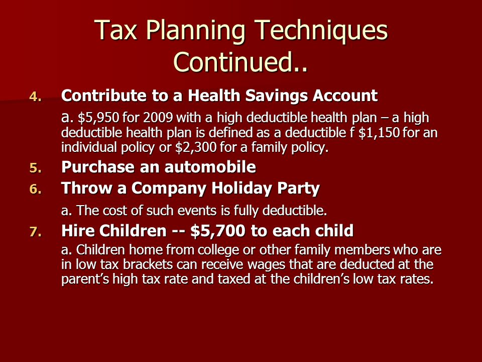 Tax Planning Techniques Continued.. 4. Contribute to a Health Savings Account a.