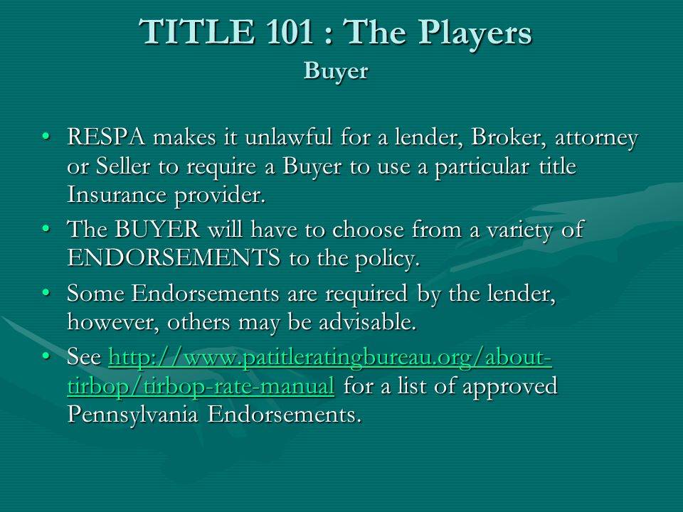 TITLE 101 : The Players Buyer RESPA makes it unlawful for a lender, Broker, attorney or Seller to require a Buyer to use a particular title Insurance provider.RESPA makes it unlawful for a lender, Broker, attorney or Seller to require a Buyer to use a particular title Insurance provider.