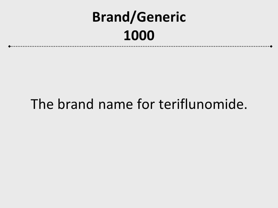 Brand/Generic 1000 The brand name for teriflunomide.
