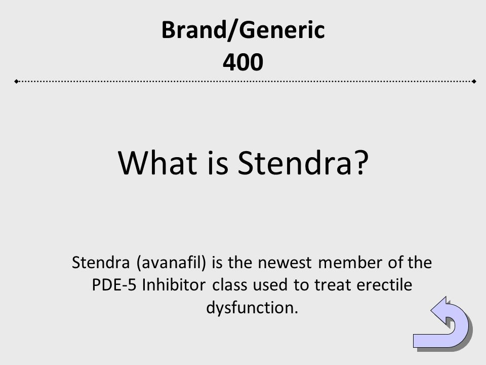 Brand/Generic 400 What is Stendra? Stendra (avanafil) is the newest member of the PDE-5 Inhibitor class used to treat erectile dysfunction.