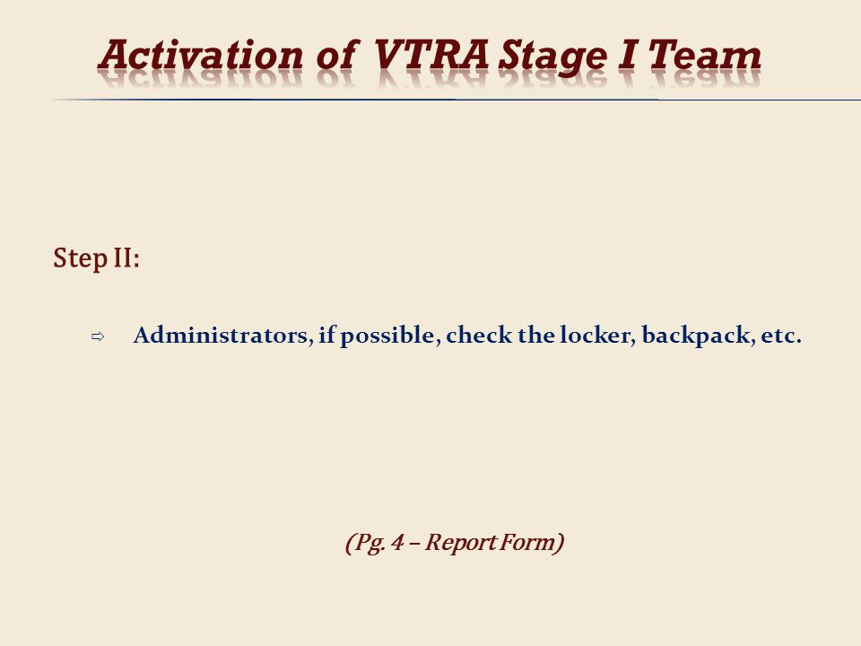 Step II: Administrators, if possible, check the locker, backpack, etc. (Pg. 4 – Report Form)